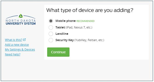 Select the type of device you would like to enroll and clickContinue. We recommend using a smart phone for the best experience, but you can also enroll a land-line telephone,a U2F token, or aniOS/Android tablet.