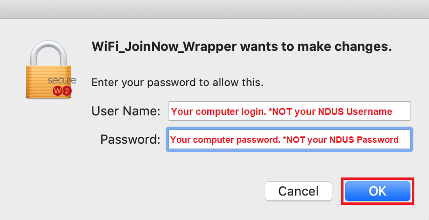 You may be prompted to enteryour Mac computer credentials. *These are NOT the same as your NDUScredentials.