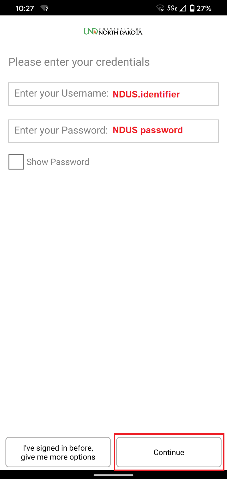 Open the JoinNowapp and enter your NDUScredentials and clickContinue.