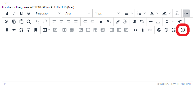 You can find the 'Add Content' option in the top menu of Bb's Text Editor tool.
