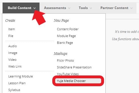 Hover over Build Content and select'YuJaMedia Chooser'.
